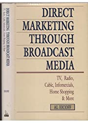 Direct Marketing Through Broadcast Media: Tv, Radio, Cable, Infomercials, Home Shopping, and More (NTC Business Books)