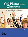 Cell Phones in the Classroom, Liz Kolb, 1564842991
