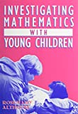 Investigating Mathematics with Young Children 9780807733493