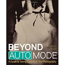 Beyond Auto Mode: A Guide to Taking Control of Your Photography by Jennifer Bebb (2013-02-26)