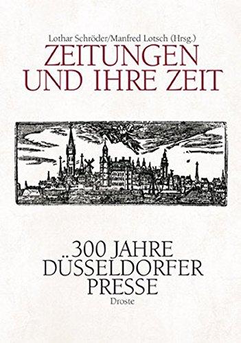 Zeitungen Und Ihre Zeit 300 Jahre Dusseldorfer Presse Schroder Lothar Lotsch Manfred Amazon De Bucher