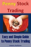 Penny Stock Trading: Easy and Simple Guide to Penny Stock Trading(penny trading,stock trading,stock market trading,penny stocks 101,how to trade penny stocks,penny stocks investors guide,Penny Stock)