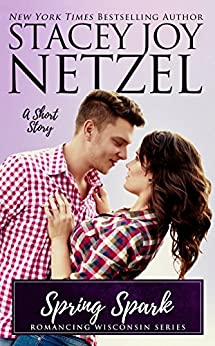 Spring Spark (Romancing Wisconsin Book 12) by [Netzel, Stacey Joy]