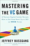 Mastering the VC Game, Jeffrey Bussgang, 1591843251