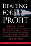 img - for Reading for Profit: How the Bottom Line Leaves Kids Behind by Bess Altwerger (2005-05-03) book / textbook / text book