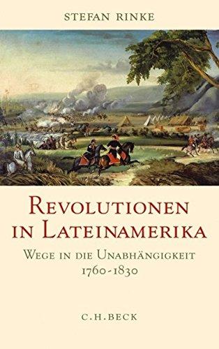 Revolutionen in Lateinamerika: Wege in die Unabhängigkeit 1760-1830