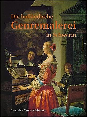 Genremalerei  Die holländische Genremalerei in Schwerin: Bestandskatalog ...