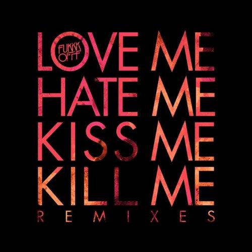Love Me Hate Me Kiss Me Kill Me Remixes [Clean]