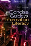Concise Guide to Information Literacy, Scott Lanning, 1598849492