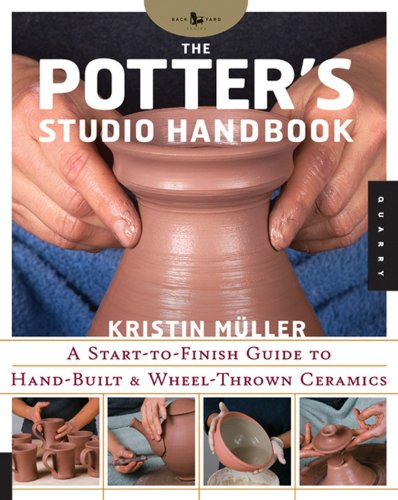 Potter's Studio Handbook: A Start-to-Finish Guide To Hand-Built And Wheel-Thrown Ceramics (Studio Handbook Series)