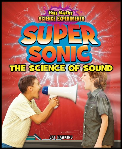 Super Sonic: The Science of Sound (Big Bang Science Experiments)
