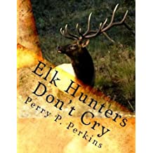 Elk Hunters Don't Cry: An Outdoor Collection