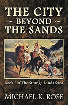 The City Beyond the Sands (The Strange Lands Saga Book 1) by [Rose, Michael K.]