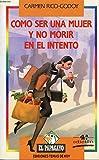 img - for Co mo ser una mujer y no morir en el intento (Coleccio n El Papagayo) (Spanish Edition) book / textbook / text book