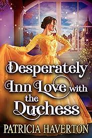 Desperately Inn Love with the Duchess: A Historical Regency Romance Novel