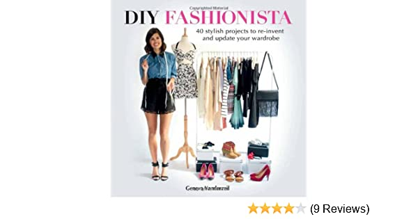 DIY Fashionista  40 Stylish Projects to Re-Invent and Update Your Wardrobe   Geneva Vanderzeil  9781780971704  Amazon.com  Books 880ef686c230
