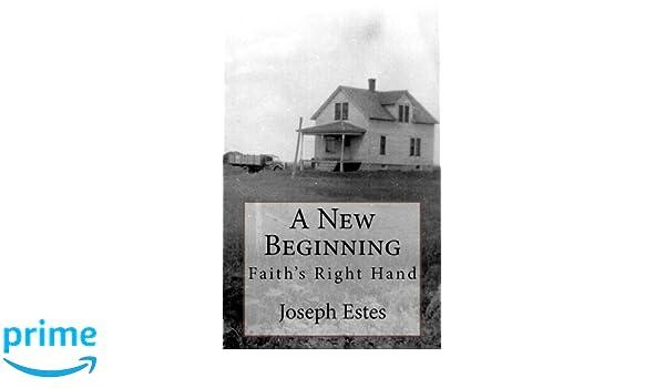 A New Beginning Faiths Right Hand Volume 1 Joseph P Estes