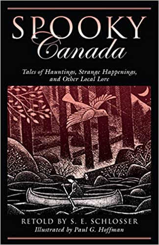 Spooky Canada: Tales Of Hauntings, Strange Happenings, And Other Local Lore Paperback – August 1, 2007 by S. E. Schlosser  (Author), Paul G. Hoffman (Illustrator)