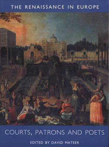 Courts, Patrons and Poets: The Renaissance in Europe: A Cultural Enquiry, Volume 2 (Renaissance in Europe series) pdf