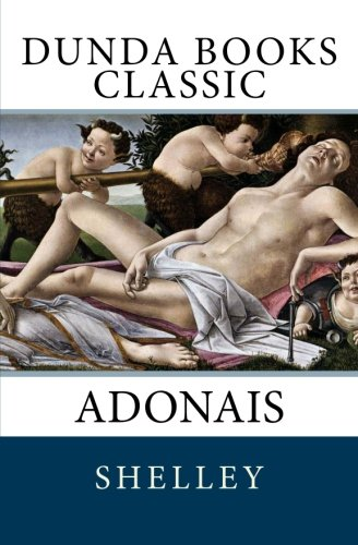 the symbolism in shellys poem adonais Adonais symbolism, imagery, allegory back  shelley relied pretty heavily on greek myth, and those tragic, dramatic characters suit his romantic elegy qu.