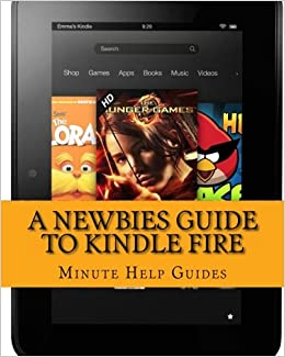A Newbies Guide to Kindle Fire: Kindle Fire HD 8.9, Kindle for dummies, Kindle Fire HD tricks, Kindle help, Kindle HD (Minute Help Guides)