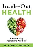 Inside-Out Health: A Revolutionary Approach to Your Body