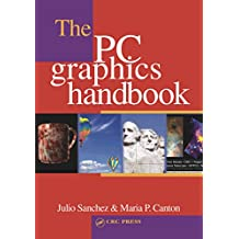 The PC Graphics Handbook: A Reference Manual on PC Graphics Hardware and Software