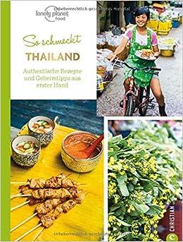 Thailändisch kochen: So schmeckt Thailand. Authentische ...