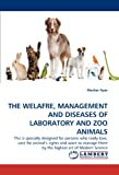 The Welafre, Management and Diseases of Laboratory and Zoo Animals, Mazhar Ayaz, 3844392750