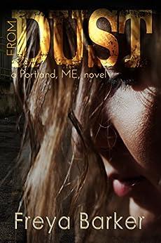 From Dust (Portland, ME, novels Book 1) by [Barker, Freya]