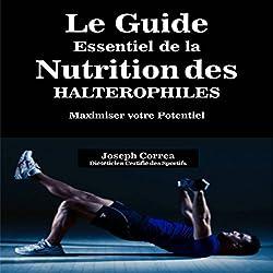 Le Guide Essentiel De La Nutrition Des Halterophiles: Maximiser Votre Potentiel (French Edition)