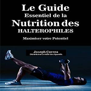 Le Guide Essentiel De La Nutrition Des Halterophiles: Maximiser Votre Potentiel (French Edition) Hörbuch