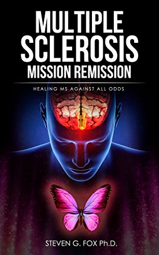 Book: Multiple Sclerosis Mission Remission - Healing MS Against All Odds by Steven Fox, Ph.D.