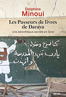 Les passeurs de livres de Daraya : Une bibliothèque secrète en Syrie, Minoui, Delphine