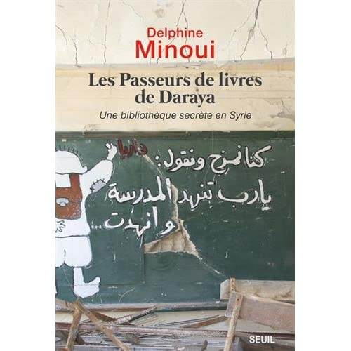 Les Passeurs de Livres de Daraya. une Bibliotheque Secrete en Syrie