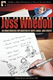 img - for The Psychology of Joss Whedon: An Unauthorized Exploration of Buffy, Angel, and Firefly (Psychology of Popular Culture) book / textbook / text book