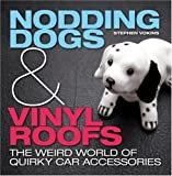 Nodding Dogs and Vinyl Roofs: The Weird World of Quirky Car Accessories by Stephen Vokins (20-Sep-2007) Hardcover