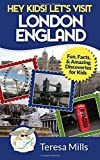 Hey Kids! Let's Visit London England: Fun, Facts and Amazing Discoveries for Kids
