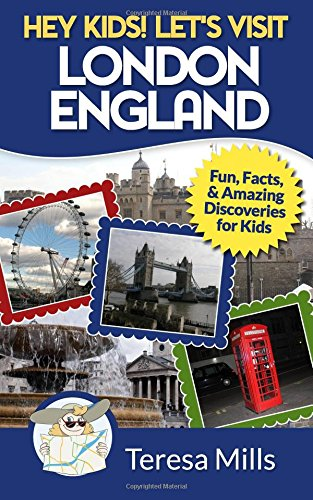 Read Online Hey Kids! Let's Visit London England: Fun, Facts and Amazing Discoveries for Kids (Volume 4) ebook