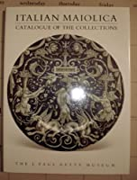 Italian Maiolica: Catalogue of the Collections. The J. Paul Getty Museum (The Getty Museum Studies on Art)