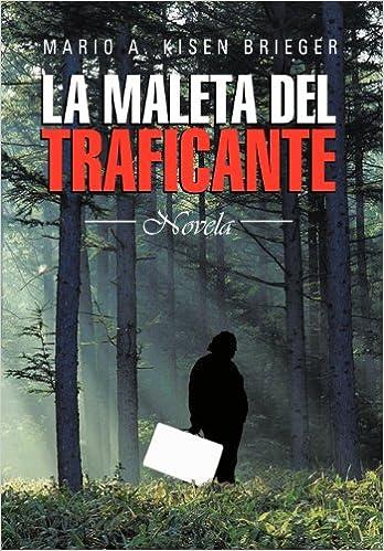 La Maleta del Traficante: Novela (Spanish Edition): Mario A. Kisen Brieger: 9781463345549: Amazon.com: Books