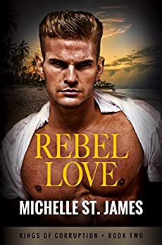 Rebel Love (Kings of Corruption Book 2) by [St. James, Michelle]
