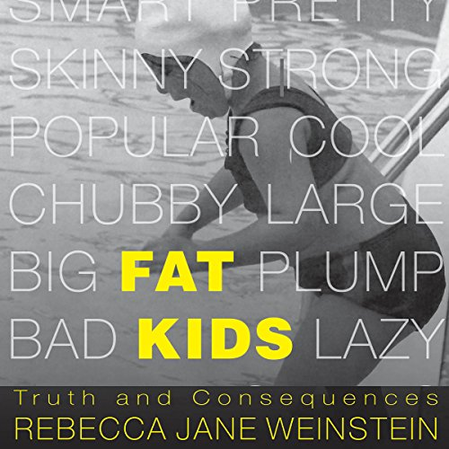 Fat Kids: Truth and Consequences (Fat Books) by Rebecca Jane Weinstein