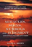 Miracles, Signs, Symbols and Judgment God's Plan for the End Times, David G. Brown, 144976696X