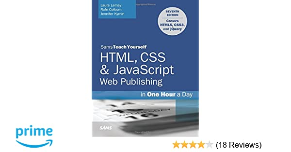 Html css javascript web publishing in one hour a day sams teach html css javascript web publishing in one hour a day sams teach yourself covering html5 css3 and jquery 7th edition laura lemay rafe colburn fandeluxe Image collections