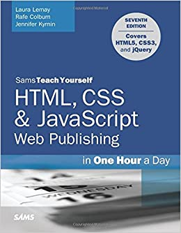 HTML, CSS & JavaScript Web Publishing In One Hour A Day, Sams Teach Yourself: Covering HTML5, CSS3, And JQuery (7th Edition) Downloads Torrent