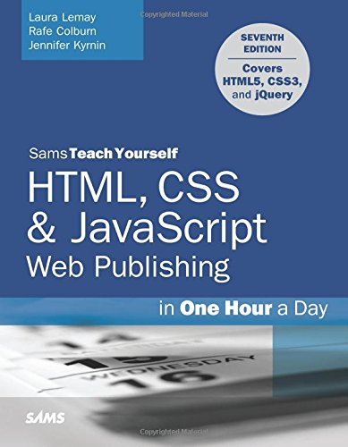 HTML, CSS & JavaScript Web Publishing in One Hour a Day, Sams Teach Yourself: Covering HTML5, CSS3, and jQuery (7th Edition) (Web Design With Html Css Javascript And Jquery)