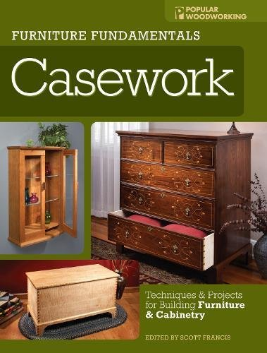 Furniture Fundamentals - Casework: Techniques and Projects for Building Furniture and Cabinetry