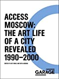 img - for Access Moscow: The Art Life of a City Revealed (Garage Archive Publications) book / textbook / text book