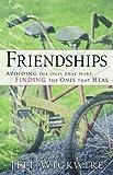 img - for Friendships: Avoiding the Ones That Hurt, Finding the Ones That Heal book / textbook / text book